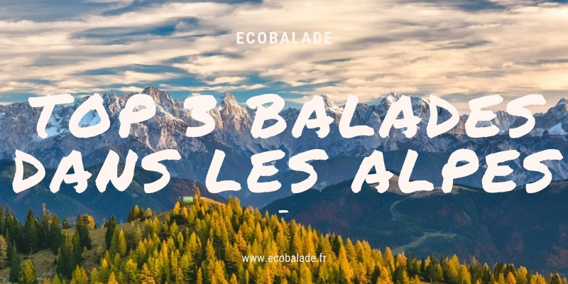 TOP 3 des balades dans les Alpes pour tous les niveaux